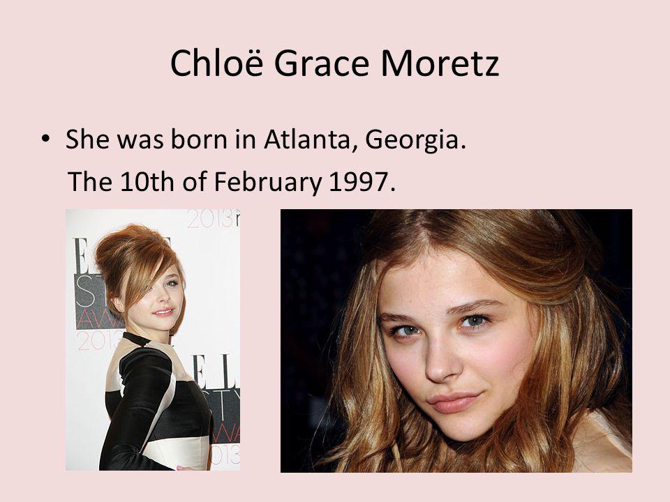 Chloë Grace Moretz She was born in Atlanta, Georgia. The 10th of February 1997.