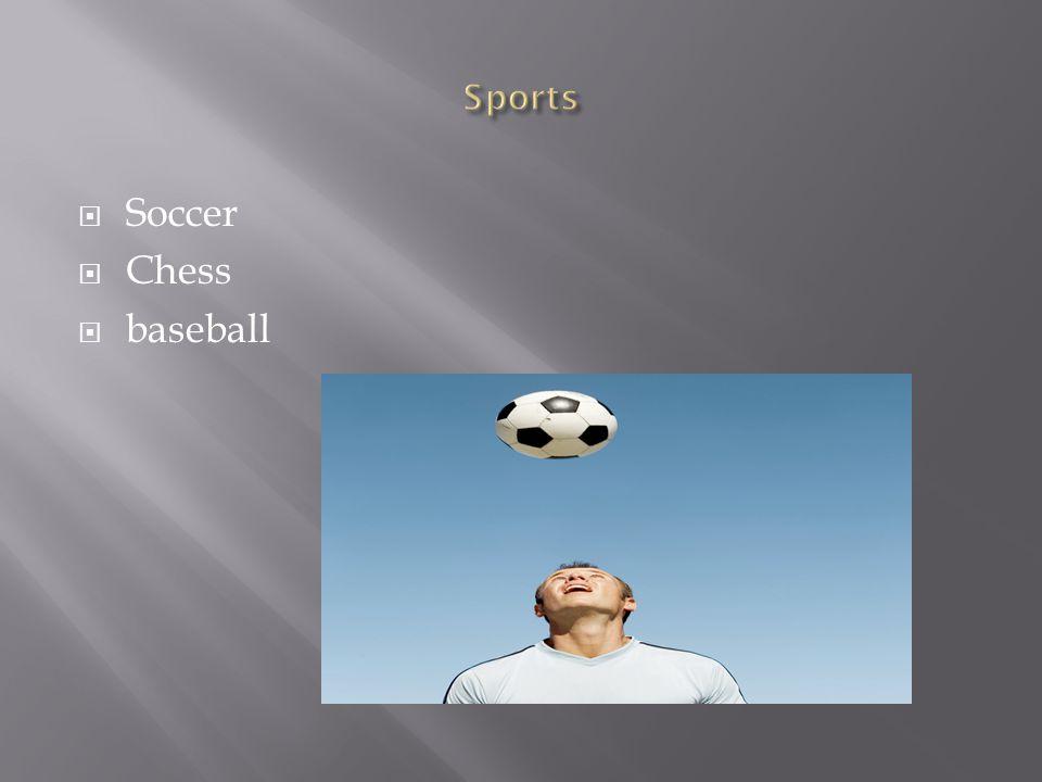  Soccer  Chess  baseball