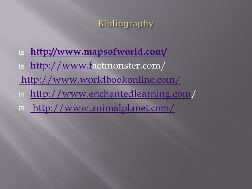  http://www.mapsofworld.com/ http://www.mapsofworld.com/  http://www.factmonster.com/ http://www.f http://www.worldbookonline.com/  http://www.enchantedlearning.com/ http://www.enchantedlearning.com  http://www.animalplanet.com/ http://www.animalplanet.com/