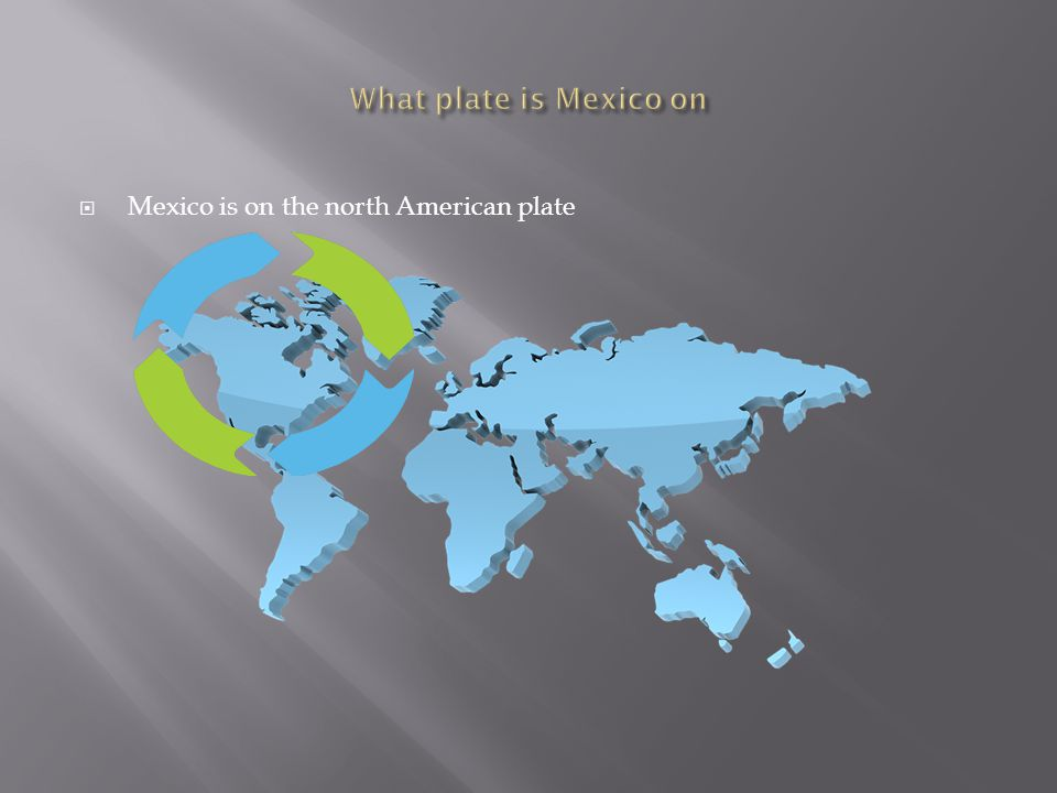  Mexico is on the north American plate