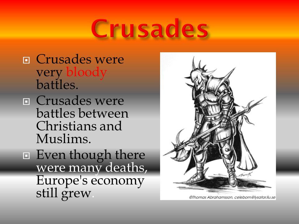 CCrusades were very bloody battles.CCrusades were battles between Christians and Muslims.