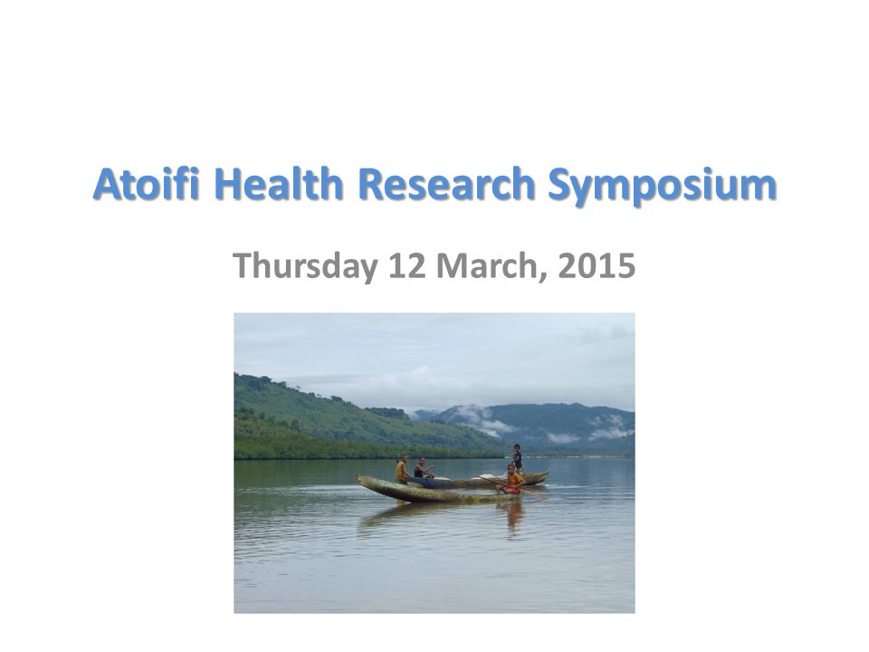 Atoifi Health Research Symposium Thursday 12 March, 2015