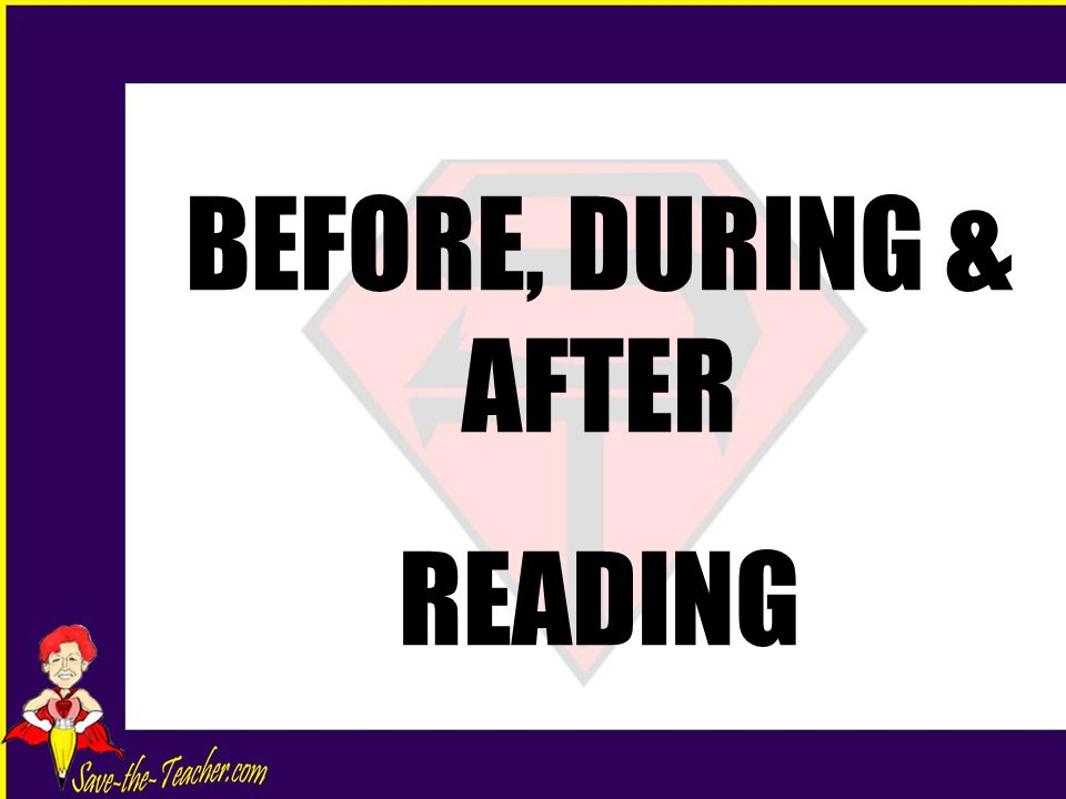 BEFORE, DURING & AFTER READING