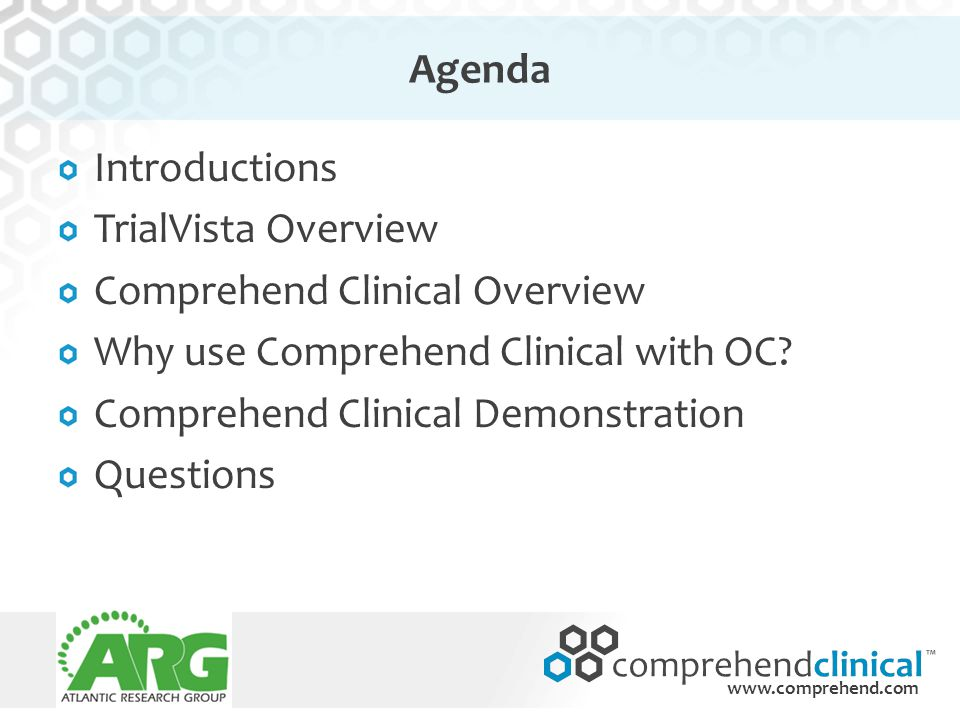 www.comprehend.com Agenda Introductions TrialVista Overview Comprehend Clinical Overview Why use Comprehend Clinical with OC? Comprehend Clinical Demo