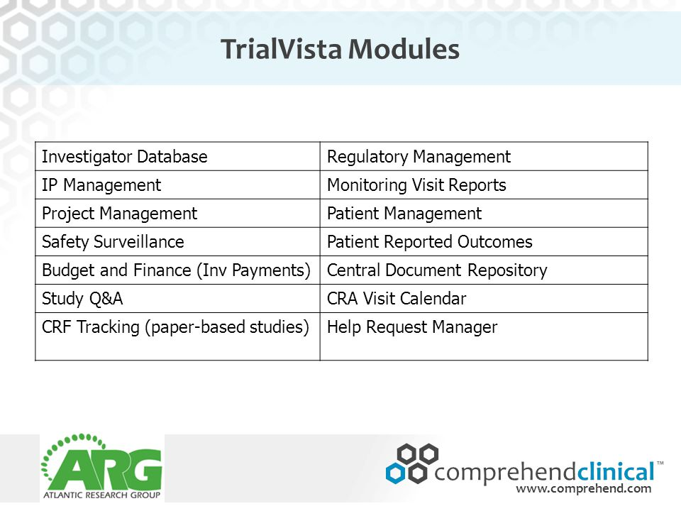 www.comprehend.com TrialVista Modules Investigator DatabaseRegulatory Management IP ManagementMonitoring Visit Reports Project ManagementPatient Manag