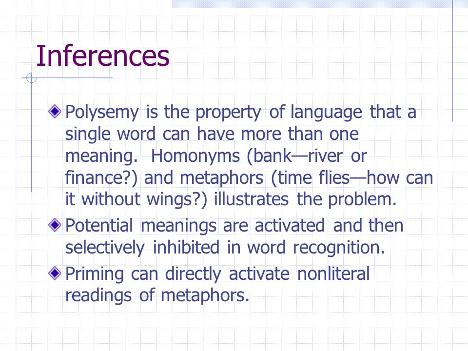 Inferences Polysemy is the property of language that a single word can have more than one meaning.