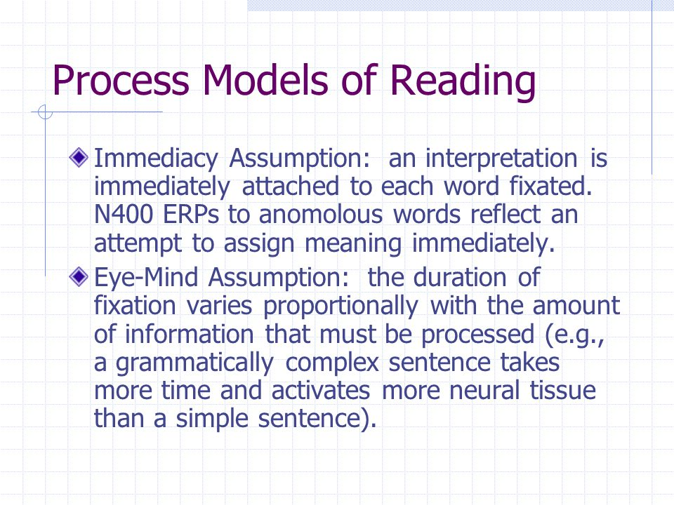 Process Models of Reading Immediacy Assumption: an interpretation is immediately attached to each word fixated.
