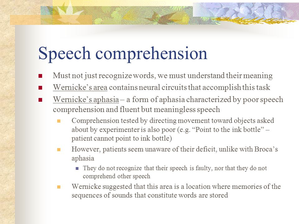 Disorders of reading and writing Relation to aphasia The reading and writing skills of patients with aphasia almost always resemble their speaking and comprehending abilities Patients with Wernicke's aphasia have as much difficulty reading and writing as they do speaking and understanding speech Patients with Broca's aphasia comprehend what they read, but their reading aloud is poor Patients with conduction aphasia have some difficulty reading, and when they read aloud, will make semantic paraphasias (saying synonyms for some of the words they read) However, a few exceptions: Patients with severe fluent aphasia could not understand speech of others, but can read and understand what they read
