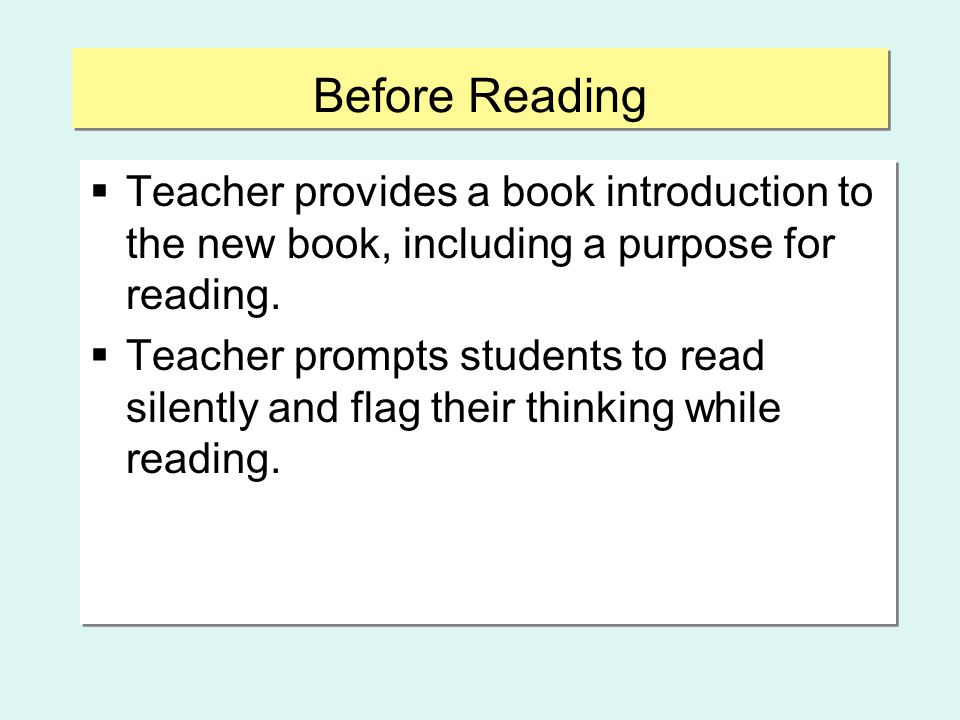 Before Reading  Teacher provides a book introduction to the new book, including a purpose for reading.  Teacher prompts students to read silently an