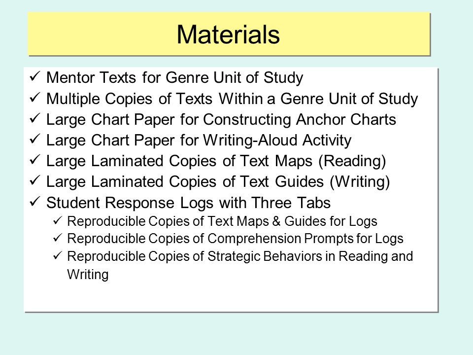 Materials Mentor Texts for Genre Unit of Study Multiple Copies of Texts Within a Genre Unit of Study Large Chart Paper for Constructing Anchor Charts