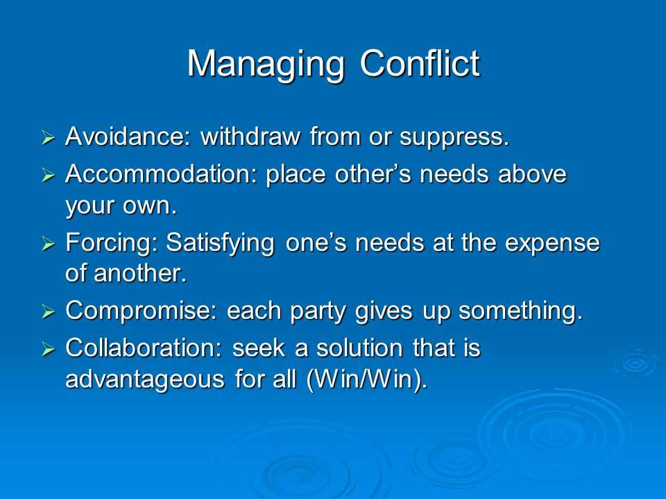 Managing Conflict  Avoidance: withdraw from or suppress.