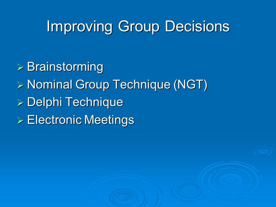 Improving Group Decisions  Brainstorming  Nominal Group Technique (NGT)  Delphi Technique  Electronic Meetings