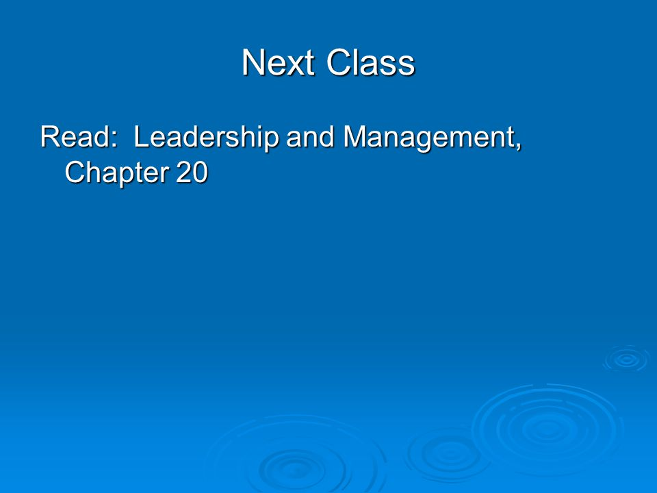 Next Class Read: Leadership and Management, Chapter 20