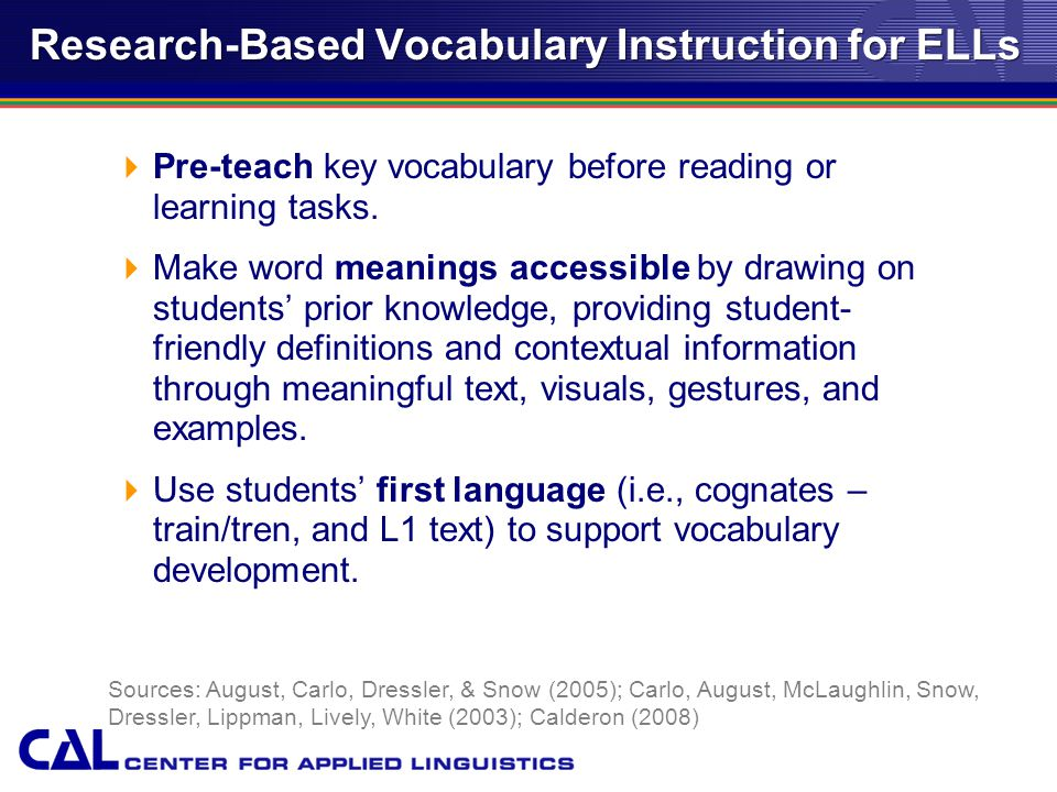 Research-Based Vocabulary Instruction for ELLs  Pre-teach key vocabulary before reading or learning tasks.