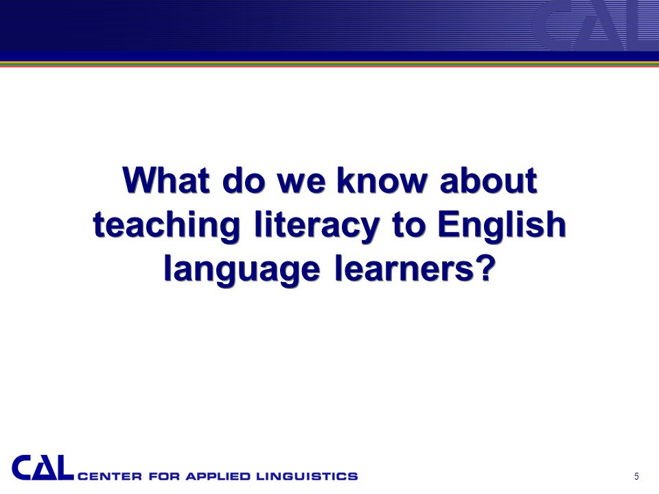 What do we know about teaching literacy to English language learners 5