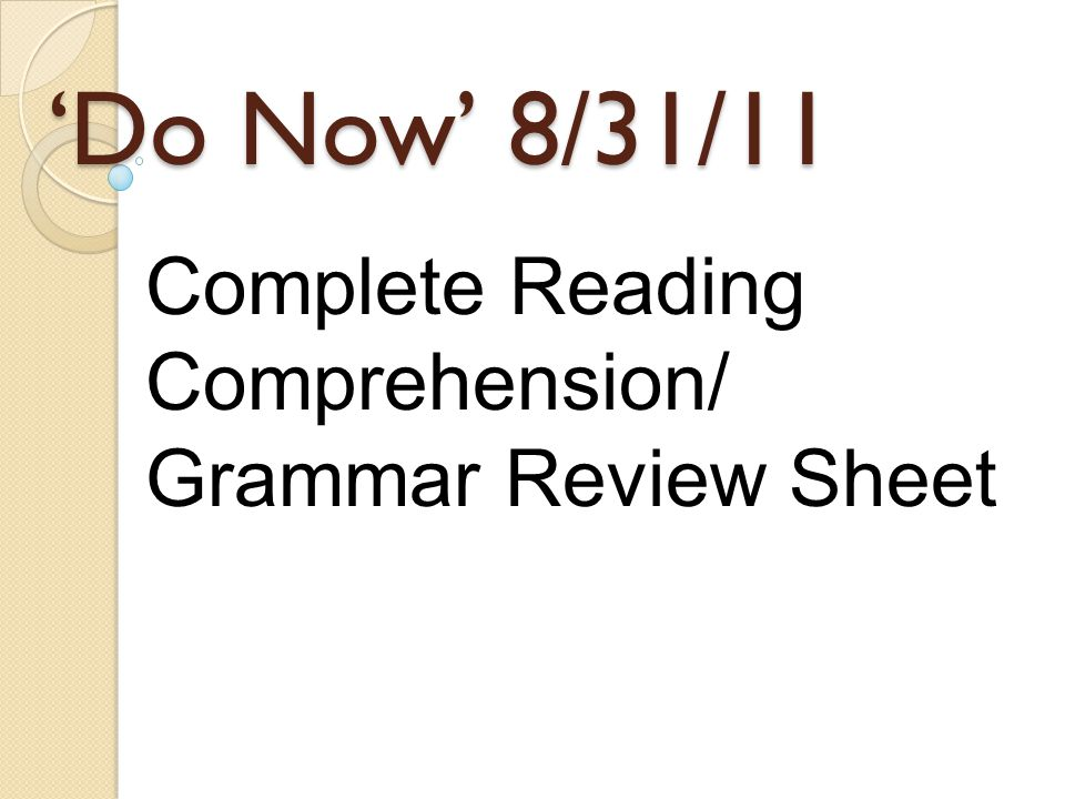 'Do Now' 8/31/11 Complete Reading Comprehension/ Grammar Review Sheet