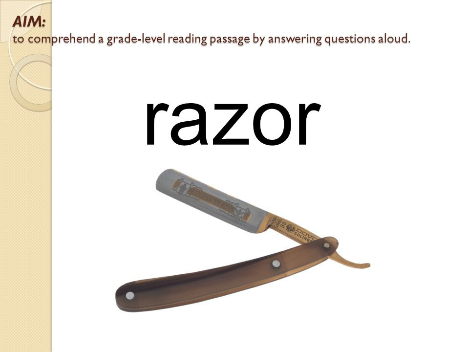 AIM: to comprehend a grade-level reading passage by answering questions aloud. razor