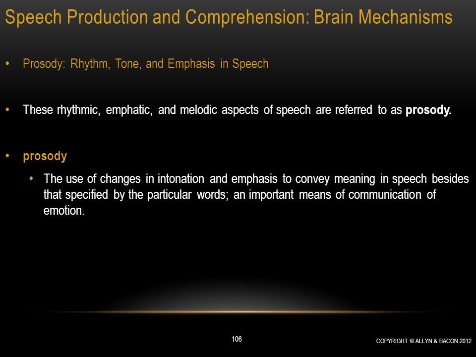 Speech Production and Comprehension: Brain Mechanisms Prosody: Rhythm, Tone, and Emphasis in Speech These rhythmic, emphatic, and melodic aspects of s