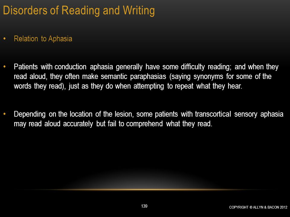 Disorders of Reading and Writing Relation to Aphasia Patients with conduction aphasia generally have some difficulty reading; and when they read aloud