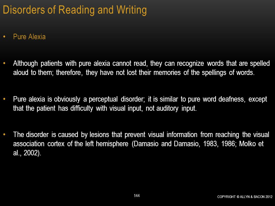 Disorders of Reading and Writing Pure Alexia Although patients with pure alexia cannot read, they can recognize words that are spelled aloud to them;
