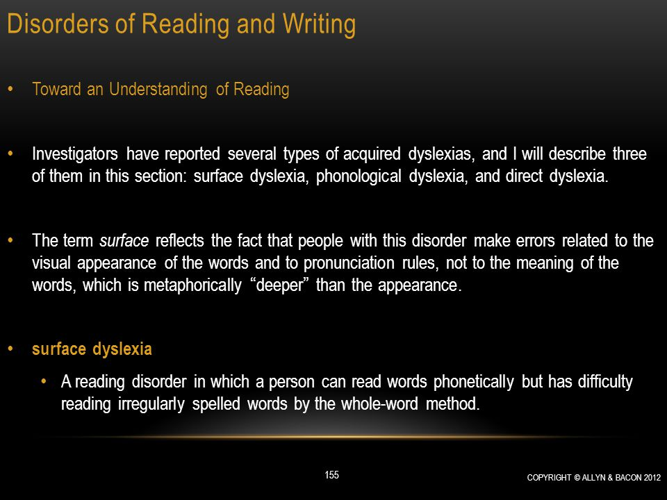 Disorders of Reading and Writing Toward an Understanding of Reading Investigators have reported several types of acquired dyslexias, and I will descri