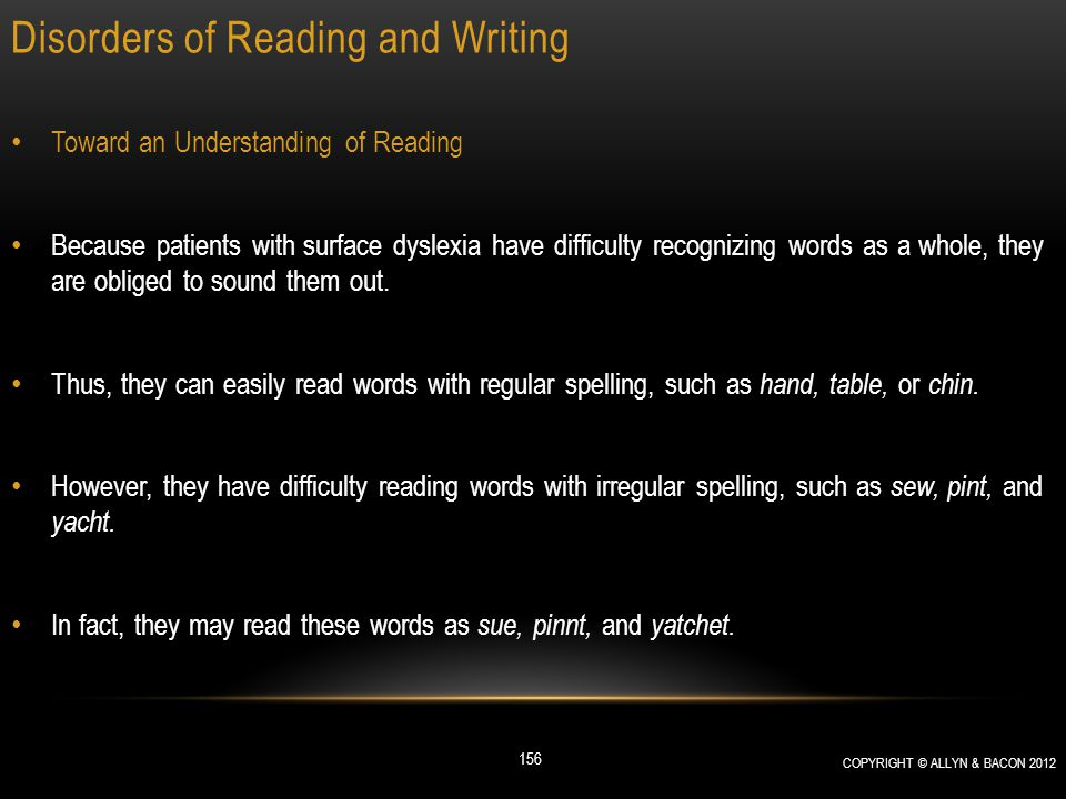 Disorders of Reading and Writing Toward an Understanding of Reading Because patients with surface dyslexia have difficulty recognizing words as a whol
