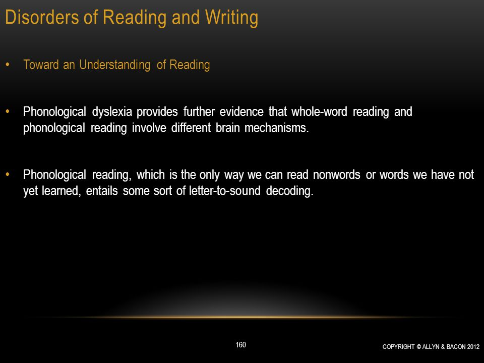 Disorders of Reading and Writing Toward an Understanding of Reading Phonological dyslexia provides further evidence that whole-word reading and phonol