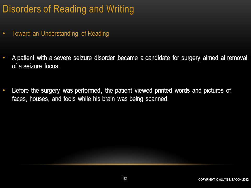 Disorders of Reading and Writing Toward an Understanding of Reading A patient with a severe seizure disorder became a candidate for surgery aimed at r