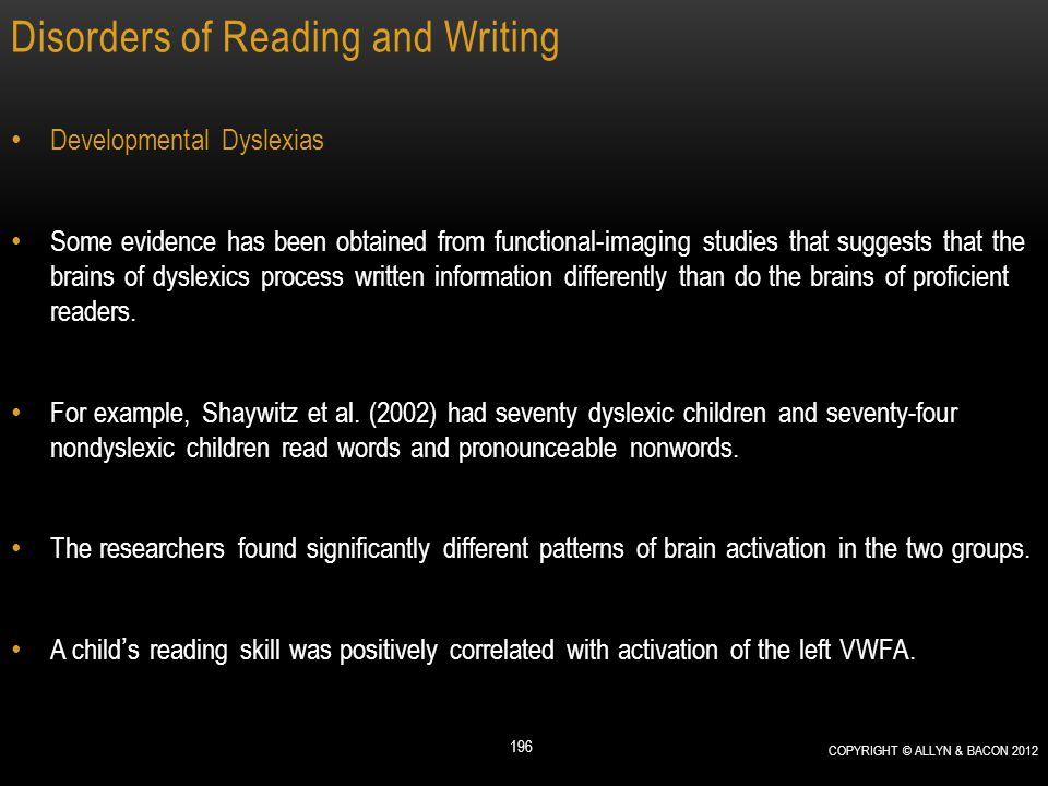 Disorders of Reading and Writing Developmental Dyslexias Some evidence has been obtained from functional-imaging studies that suggests that the brains