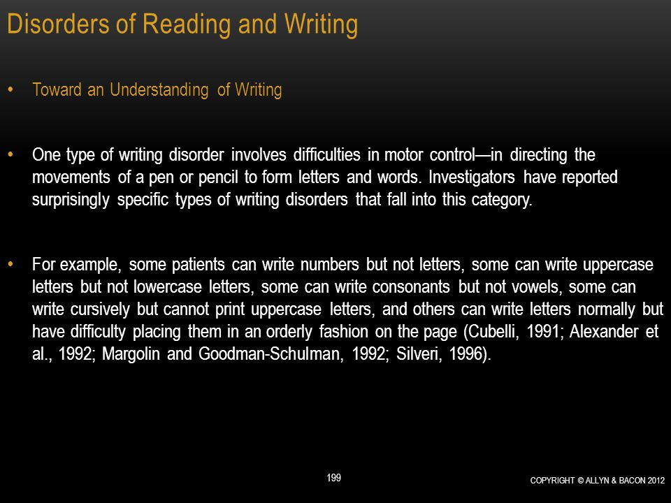 Disorders of Reading and Writing Toward an Understanding of Writing One type of writing disorder involves difficulties in motor control—in directing t
