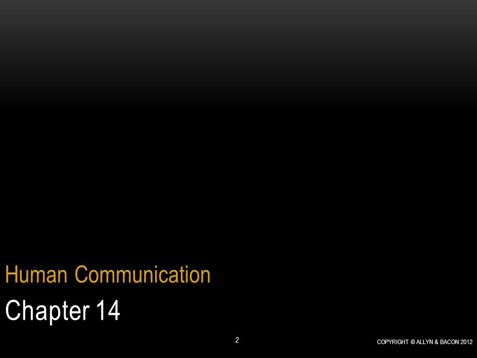 Chapter 14 Human Communication COPYRIGHT © ALLYN & BACON 2012 2