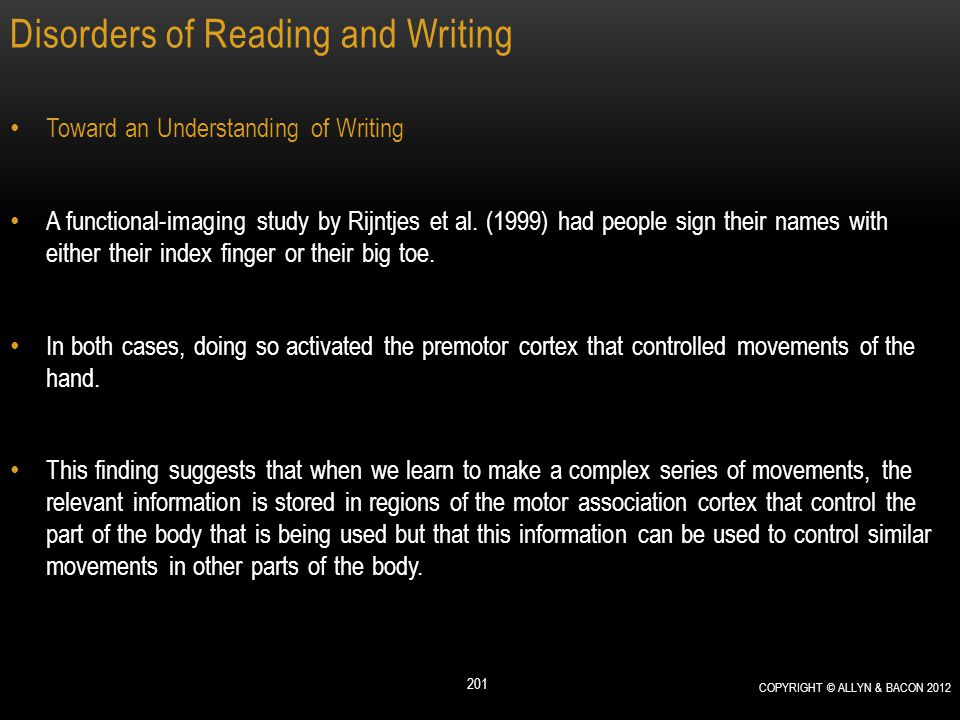 Disorders of Reading and Writing Toward an Understanding of Writing A functional-imaging study by Rijntjes et al. (1999) had people sign their names w