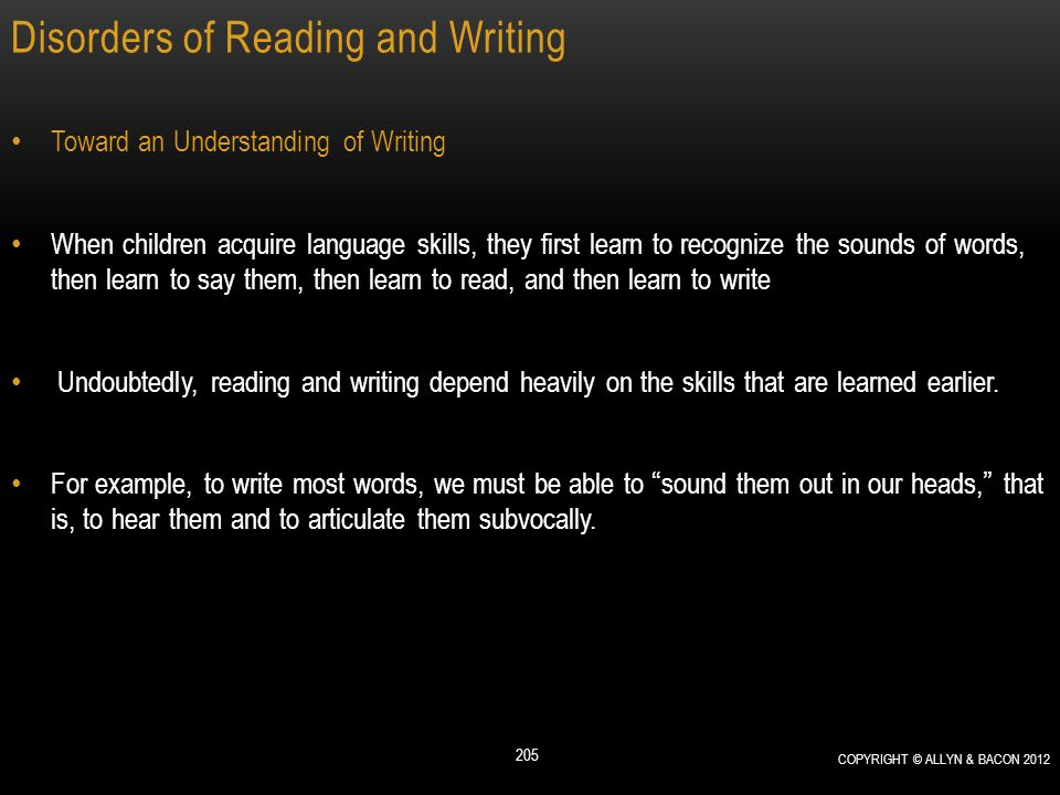 Disorders of Reading and Writing Toward an Understanding of Writing When children acquire language skills, they first learn to recognize the sounds of