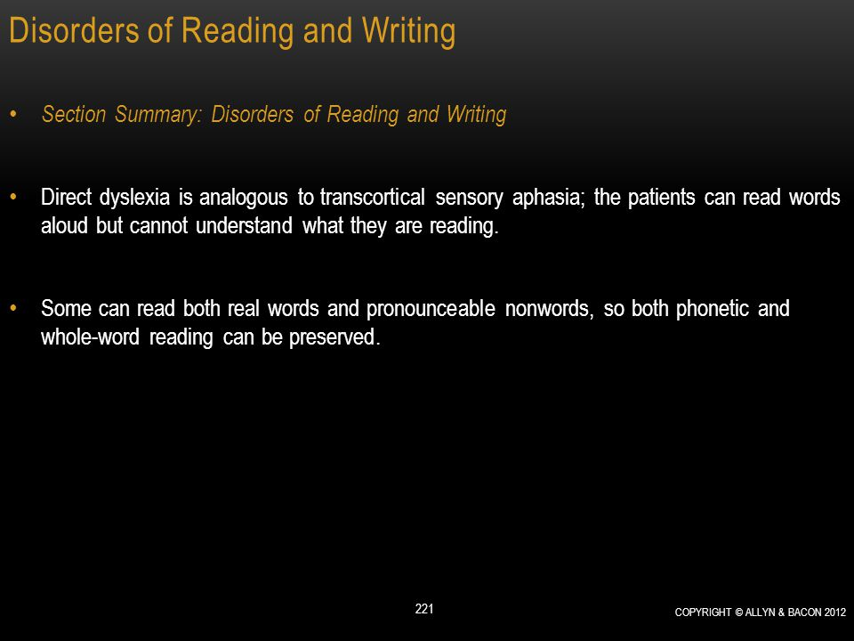 Disorders of Reading and Writing Section Summary: Disorders of Reading and Writing Direct dyslexia is analogous to transcortical sensory aphasia; the