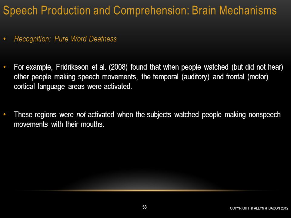 Speech Production and Comprehension: Brain Mechanisms Recognition: Pure Word Deafness For example, Fridriksson et al. (2008) found that when people wa