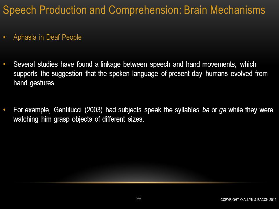 Speech Production and Comprehension: Brain Mechanisms Aphasia in Deaf People Several studies have found a linkage between speech and hand movements, w
