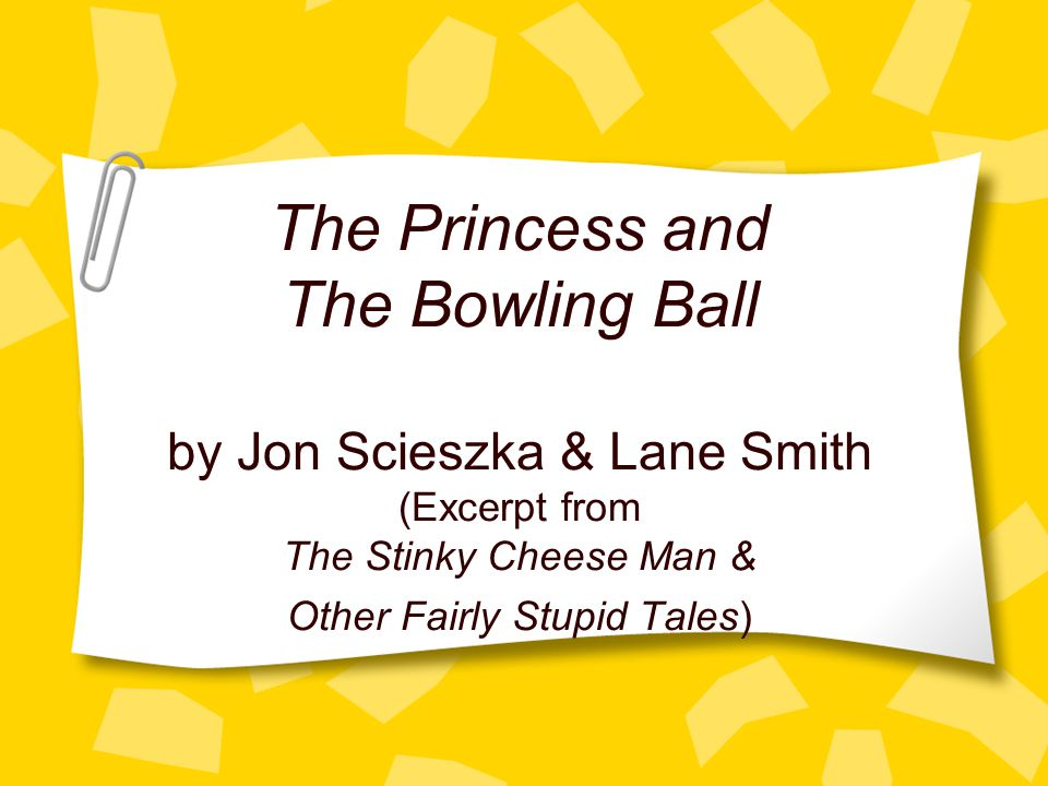 The Princess and The Bowling Ball by Jon Scieszka & Lane Smith (Excerpt from The Stinky Cheese Man & Other Fairly Stupid Tales)