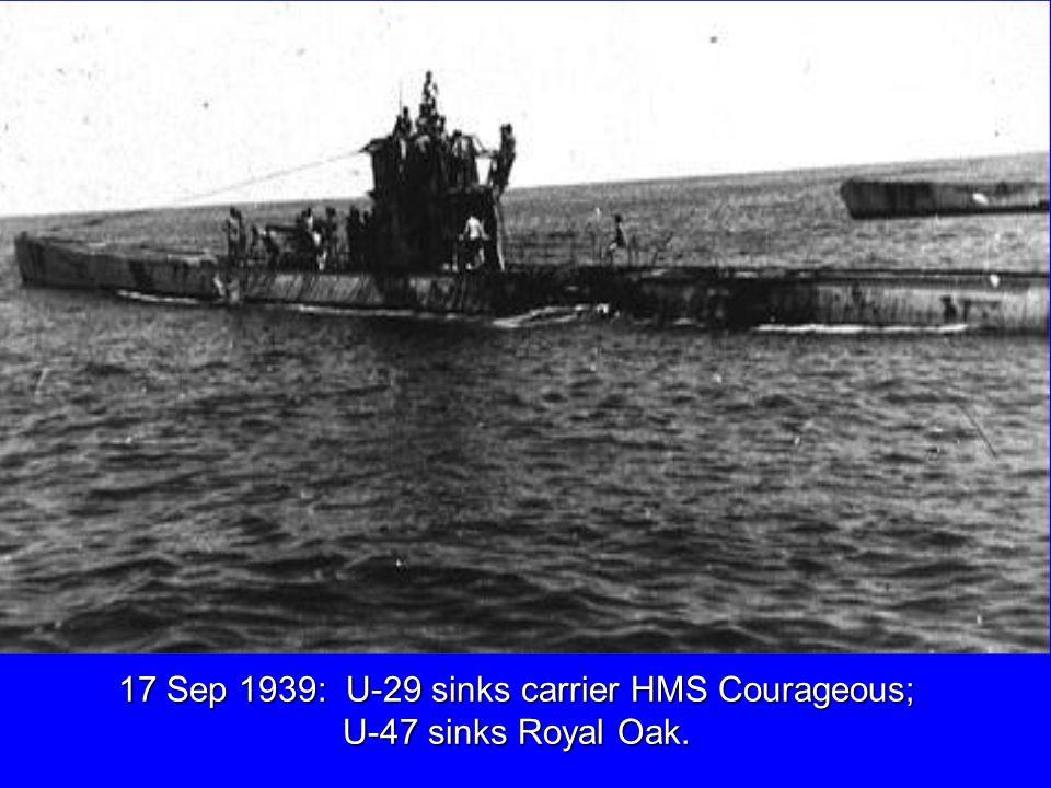17 Sep 1939: U-29 sinks carrier HMS Courageous; U-47 sinks Royal Oak.
