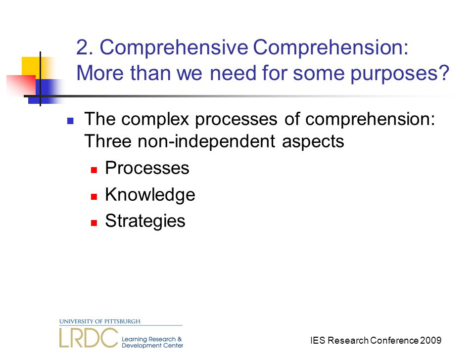 IES Research Conference 2009 2.Comprehensive Comprehension: More than we need for some purposes.