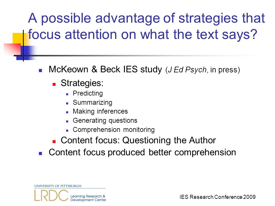 IES Research Conference 2009 A possible advantage of strategies that focus attention on what the text says.