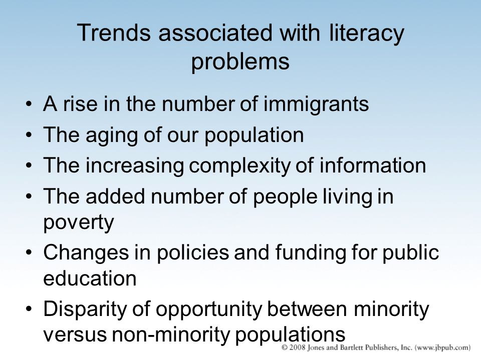 Trends associated with literacy problems A rise in the number of immigrants The aging of our population The increasing complexity of information The a