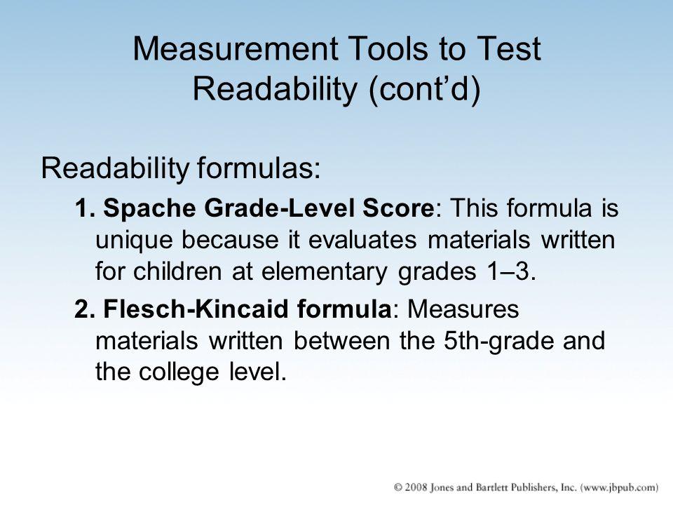 Measurement Tools to Test Readability (cont'd) Readability formulas: 1. Spache Grade-Level Score: This formula is unique because it evaluates material