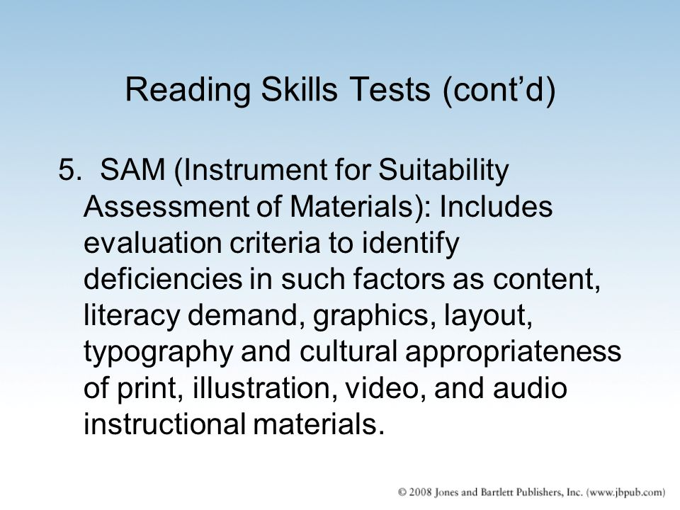 Reading Skills Tests (cont'd) 5. SAM (Instrument for Suitability Assessment of Materials): Includes evaluation criteria to identify deficiencies in su