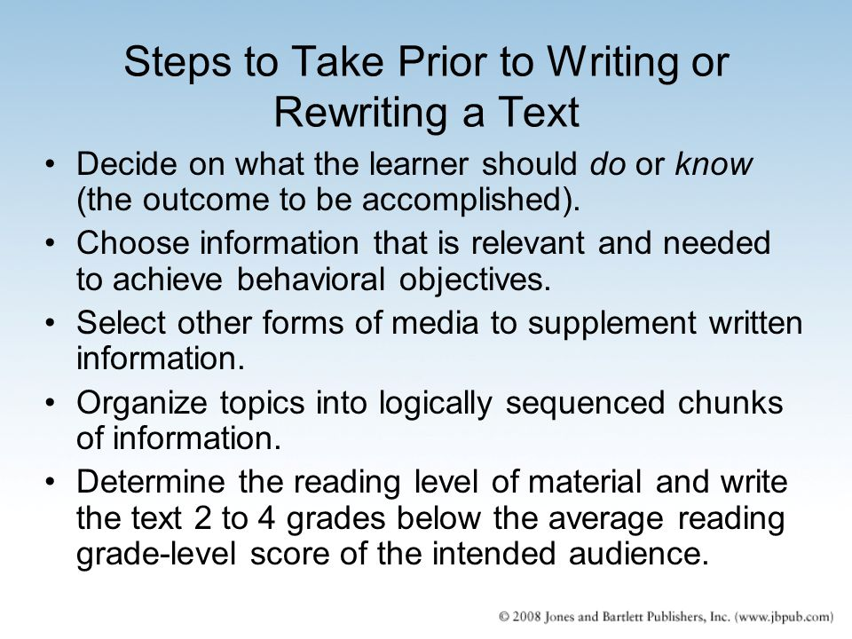 Steps to Take Prior to Writing or Rewriting a Text Decide on what the learner should do or know (the outcome to be accomplished). Choose information t
