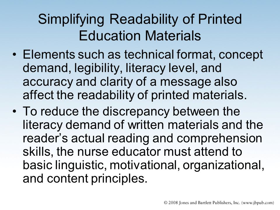 Simplifying Readability of Printed Education Materials Elements such as technical format, concept demand, legibility, literacy level, and accuracy and