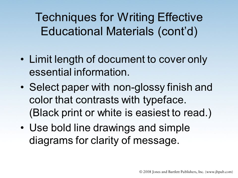 Techniques for Writing Effective Educational Materials (cont'd) Limit length of document to cover only essential information. Select paper with non-gl