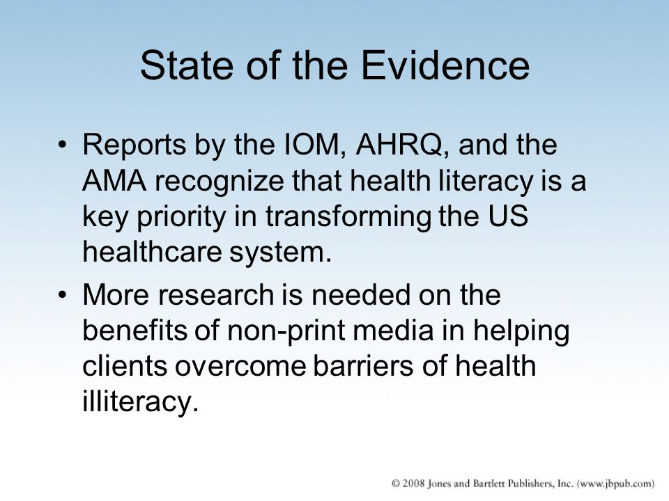 State of the Evidence Reports by the IOM, AHRQ, and the AMA recognize that health literacy is a key priority in transforming the US healthcare system.