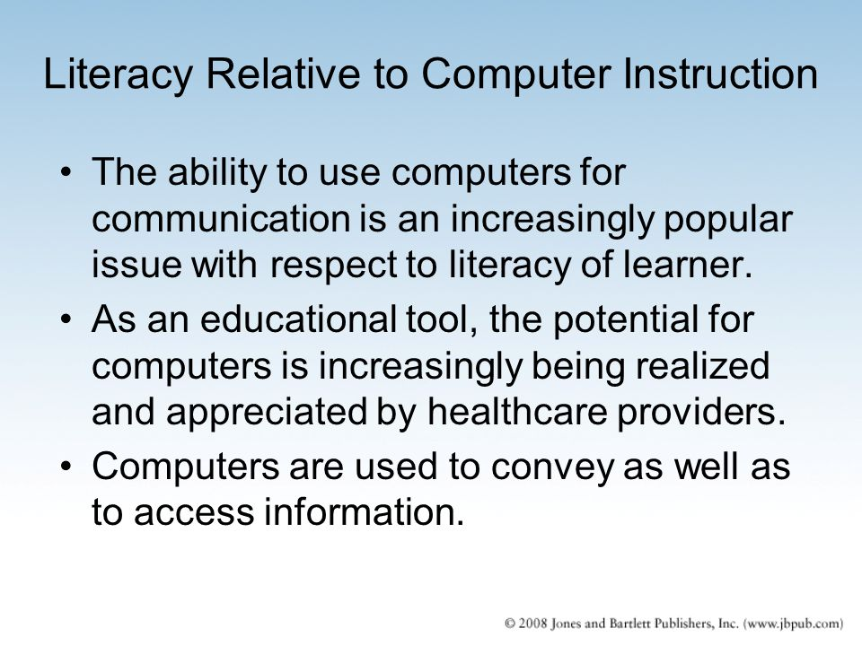 Literacy Relative to Computer Instruction The ability to use computers for communication is an increasingly popular issue with respect to literacy of