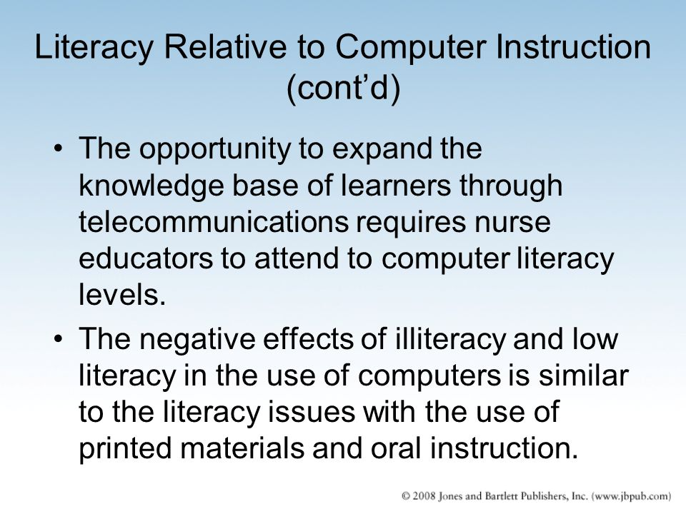 Literacy Relative to Computer Instruction (cont'd) The opportunity to expand the knowledge base of learners through telecommunications requires nurse