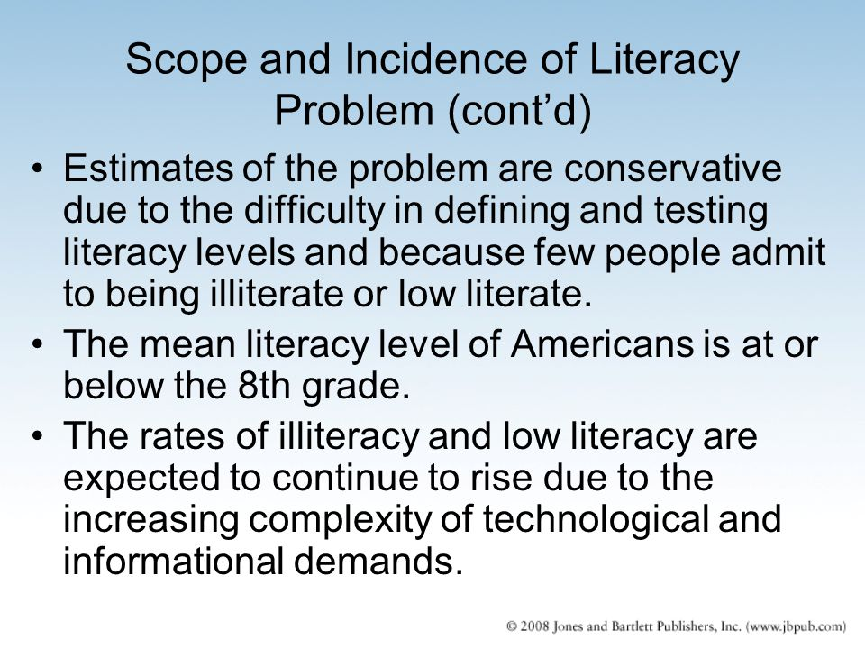 Scope and Incidence of Literacy Problem (cont'd) Estimates of the problem are conservative due to the difficulty in defining and testing literacy leve